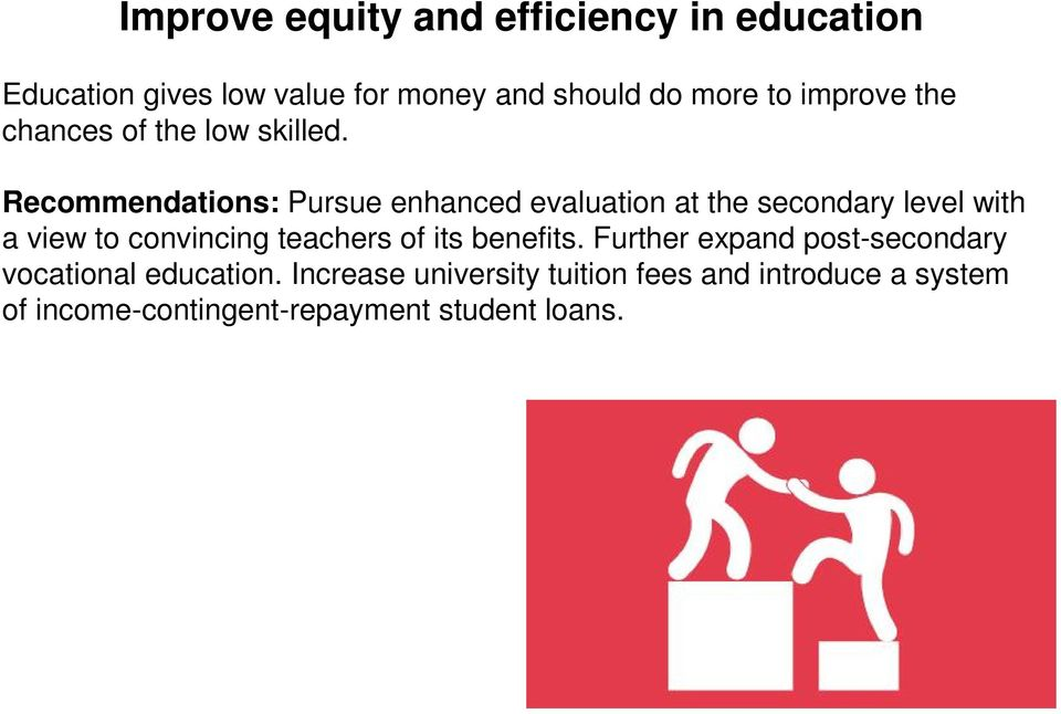 Recommendations: Pursue enhanced evaluation at the secondary level with a view to convincing teachers