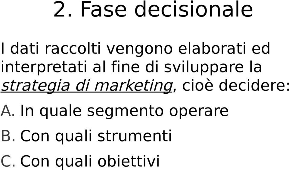 strategia di marketing, cioè decidere: A.