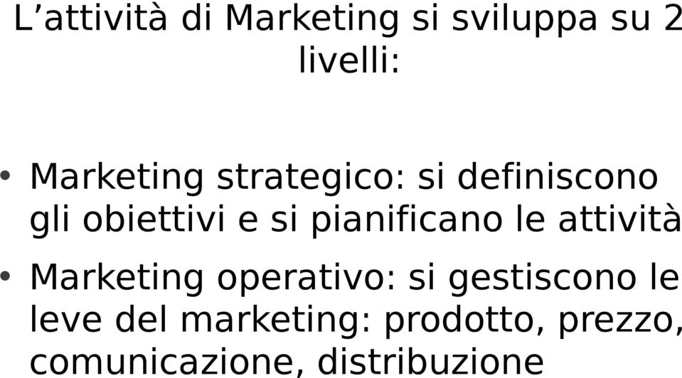 pianificano le attività Marketing operativo: si gestiscono