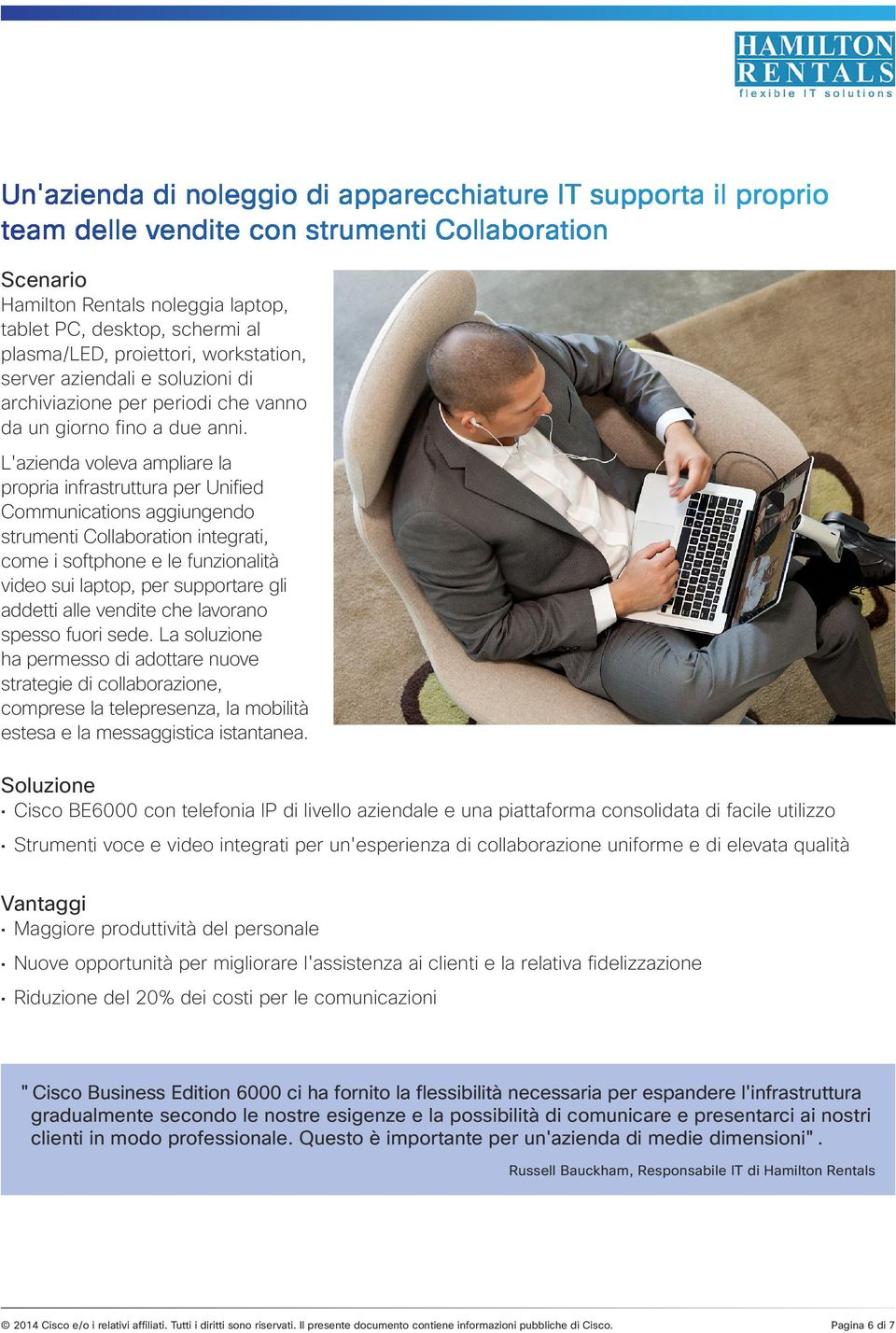 L'azienda voleva ampliare la propria infrastruttura per Unified Communications aggiungendo strumenti Collaboration integrati, come i softphone e le funzionalità video sui laptop, per supportare gli
