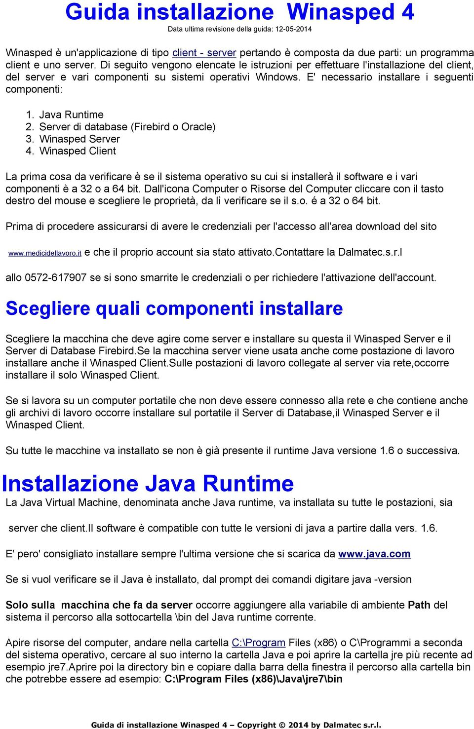 Java Runtime 2. Server di database (Firebird o Oracle) 3. Winasped Server 4.