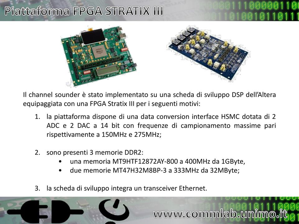 la piattaforma dispone di una data conversion interface HSMC dotata di 2 ADC e 2 DAC a 14 bit con frequenze di campionamento
