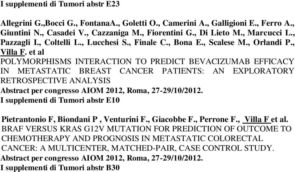 et al POLYMORPHISMS INTERACTION TO PREDICT BEVACIZUMAB EFFICACY IN METASTATIC BREAST CANCER PATIENTS: AN EXPLORATORY RETROSPECTIVE ANALYSIS Abstract per congresso AIOM 2012, Roma, 27-29/10/2012.