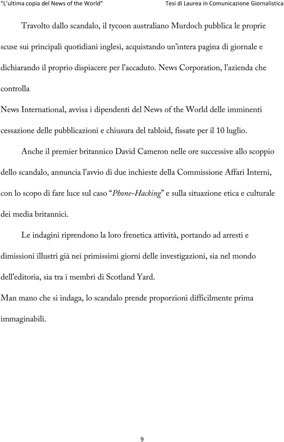 News Corporation, l azienda che controlla News International, avvisa i dipendenti del News of the World delle imminenti cessazione delle pubblicazioni e chiusura del tabloid, fissate per il 10 luglio.