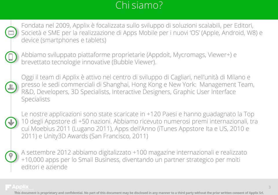 e tablets) Abbiamo sviluppato piattaforme proprietarie (Appdoit, Mycromags, Viewer+) e brevettato tecnologie innovative (Bubble Viewer).
