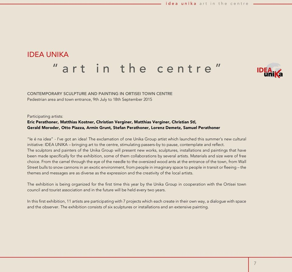 The exclamation of one Unika Group artist which launched this summer s new cultural initiative: IDEA UNIKA bringing art to the centre, stimulating passers-by to pause, contemplate and reflect.