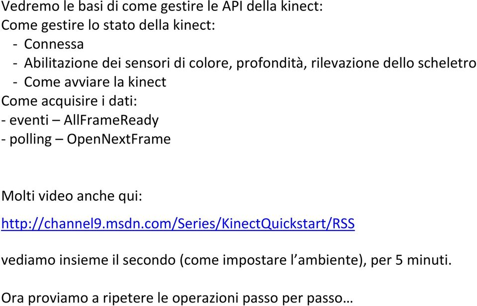 AllFrameReady polling OpenNextFrame Molti video anche qui: http://channel9.msdn.
