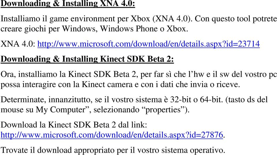id=23714 Downloading & Installing Kinect SDK Beta 2: Ora, installiamo la Kinect SDK Beta 2, per far sì che l hw e il sw del vostro pc possa interagire con la Kinect camera e con i