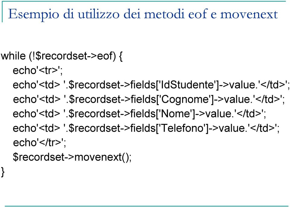 '</td>'; echo'<td> '.$recordset->fields['cognome']->value.'</td>'; echo'<td> '.$recordset->fields['nome']->value.