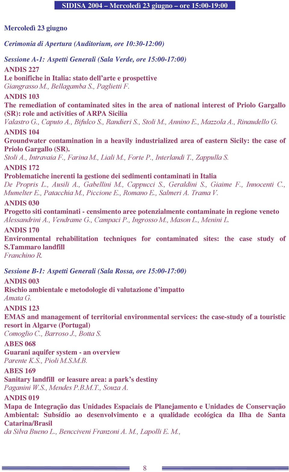 ANDIS 103 The remediation of contaminated sites in the area of national interest of Priolo Gargallo (SR): role and activities of ARPA Sicilia Valastro G., Caputo A., Bifulco S., Randieri S., Stoli M.