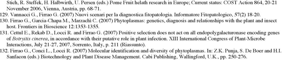 (2007) Phytoplasmas: genetics, diagnosis and relationships with the plant and insect host. Frontiers in Bioscience 12:1353-1355. 131. Cettul E., Rekab D., Locci R. and Firrao G.