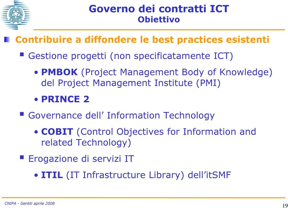 Management Institute (PMI) PRINCE 2 Governance dell Information Technology COBIT (Control Objectives
