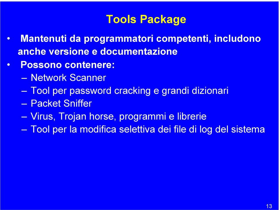 password cracking e grandi dizionari Packet Sniffer Virus, Trojan horse,