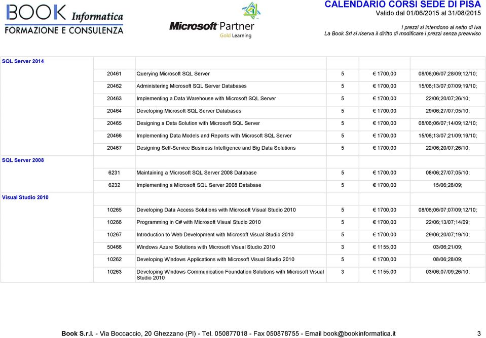 5 1700,00 08/06;06/07;14/09;12/10; 20466 Implementing Data Models and Reports with Microsoft SQL Server 5 1700,00 15/06;13/07;21/09;19/10; 20467 Designing Self-Service Business Intelligence and Big