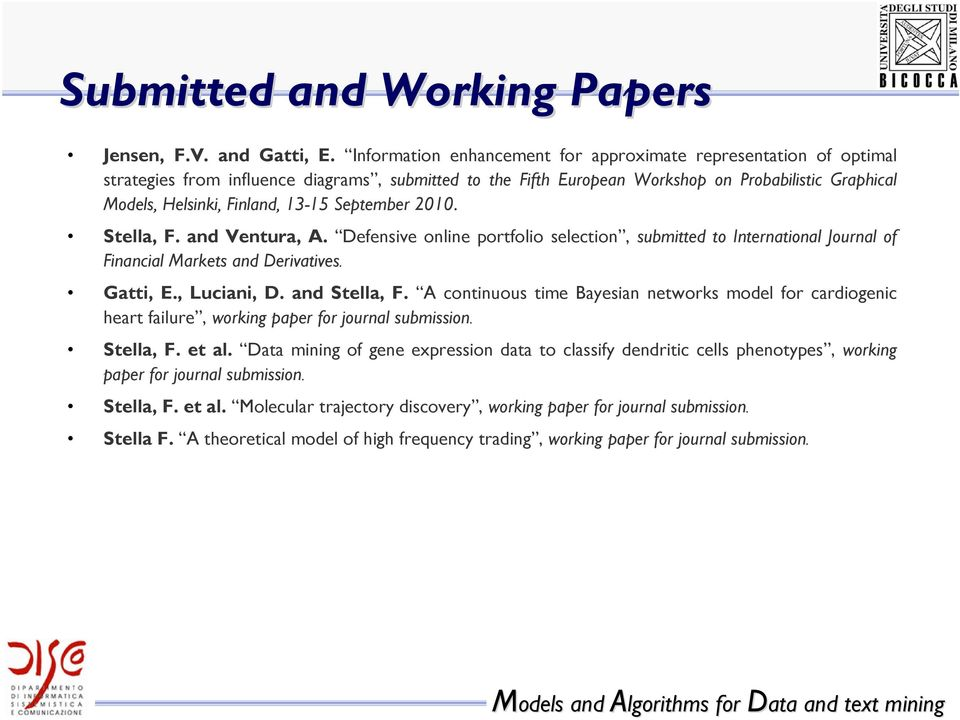 13-15 September 2010. Stella, F. and Ventura, A. Defensive online portfolio selection, submitted to International Journal of Financial Markets and Derivatives. Gatti, E., Luciani, D. and Stella, F.