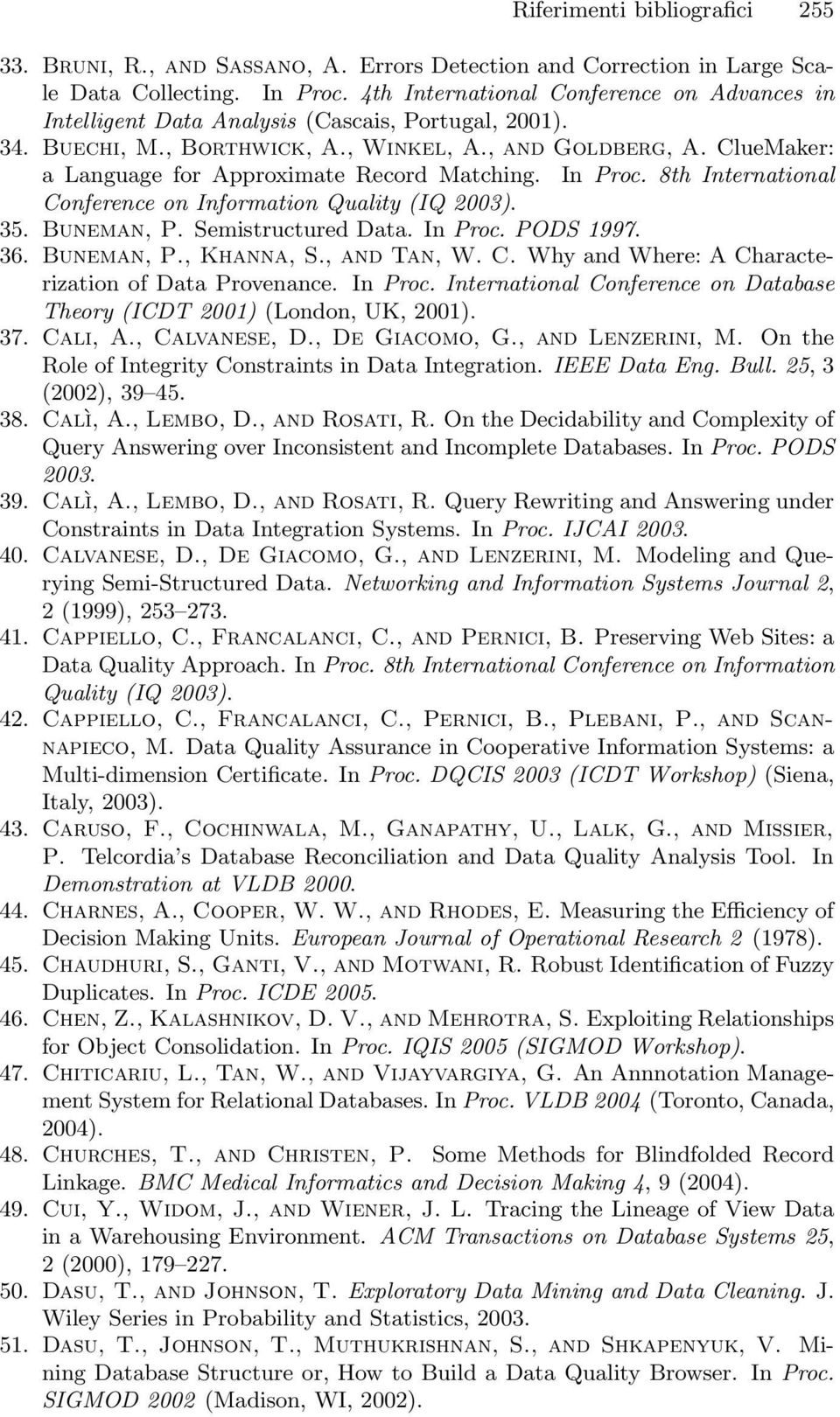 ClueMaker: a Language for Approximate Record Matching. In Proc. 8th International Conference on Information Quality (IQ 2003). 35. Buneman, P. Semistructured Data. In Proc. PODS 1997. 36. Buneman, P., Khanna, S.