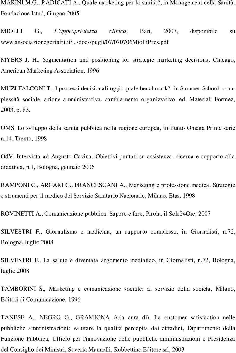 , Segmentation and positioning for strategic marketing decisions, Chicago, American Marketing Association, 1996 MUZI FALCONI T., I processi decisionali oggi: quale benchmark?