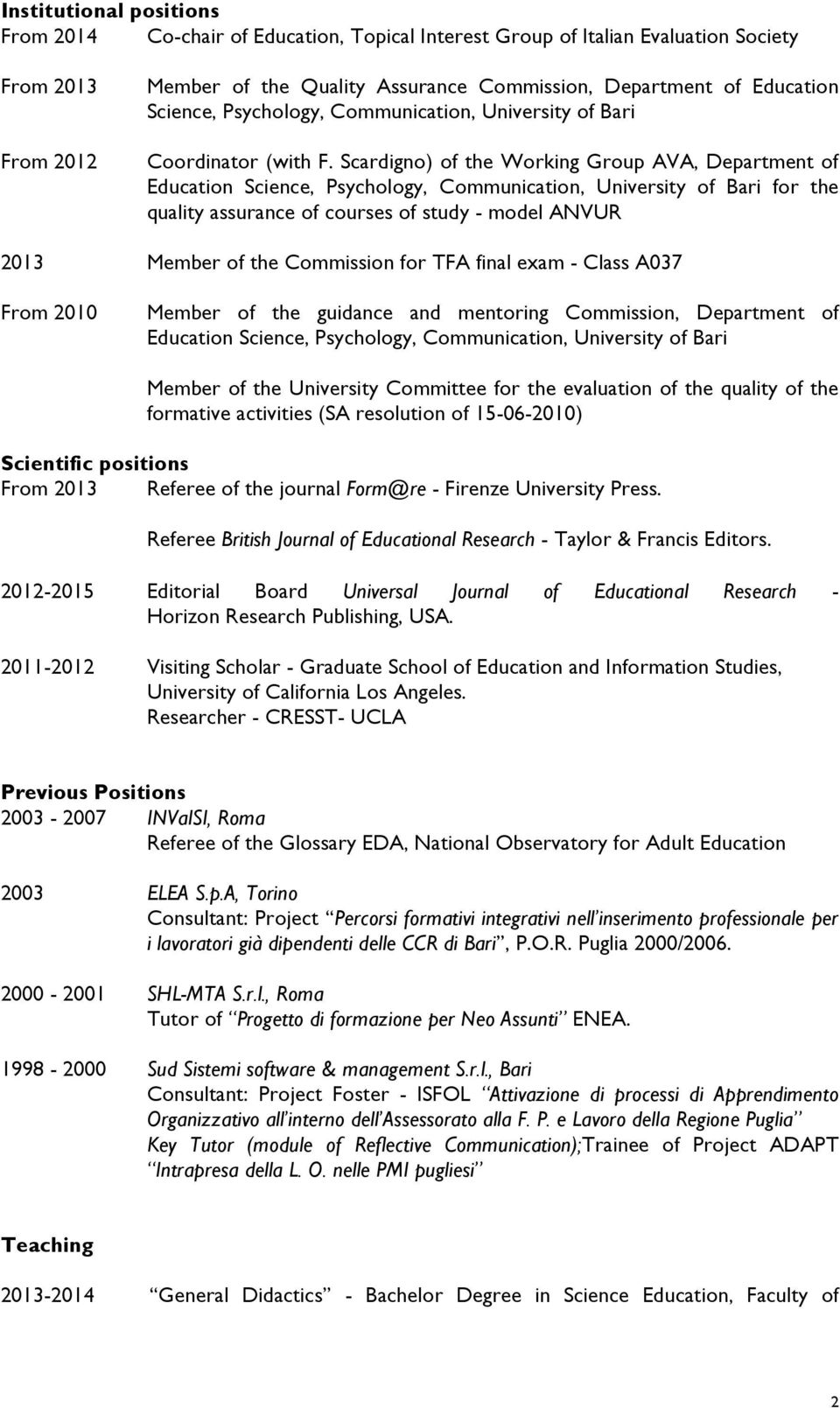 Scardigno) of the Working Group AVA, Department of Education Science, Psychology, Communication, University of Bari for the quality assurance of courses of study - model ANVUR 2013 Member of the