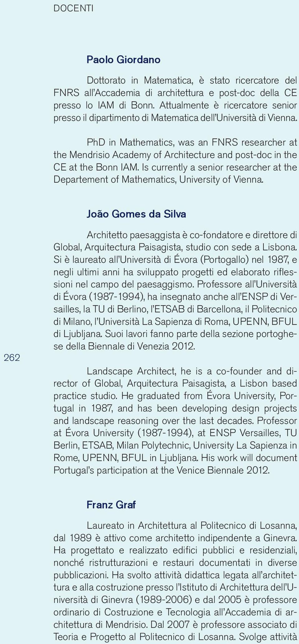 PhD in Mathematics, was an FNRS researcher at the Mendrisio Academy of Architecture and post-doc in the CE at the Bonn IAM.