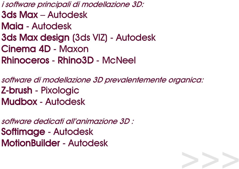 software di modellazione 3D prevalentemente organica: Z-brush - Pixologic Mudbox -