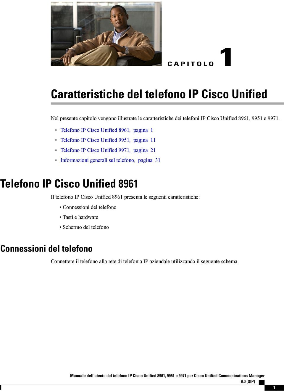 Telefono IP Cisco Unified 8961, pagina 1 Telefono IP Cisco Unified 9951, pagina 11 Telefono IP Cisco Unified 9971, pagina 21 Informazioni generali sul