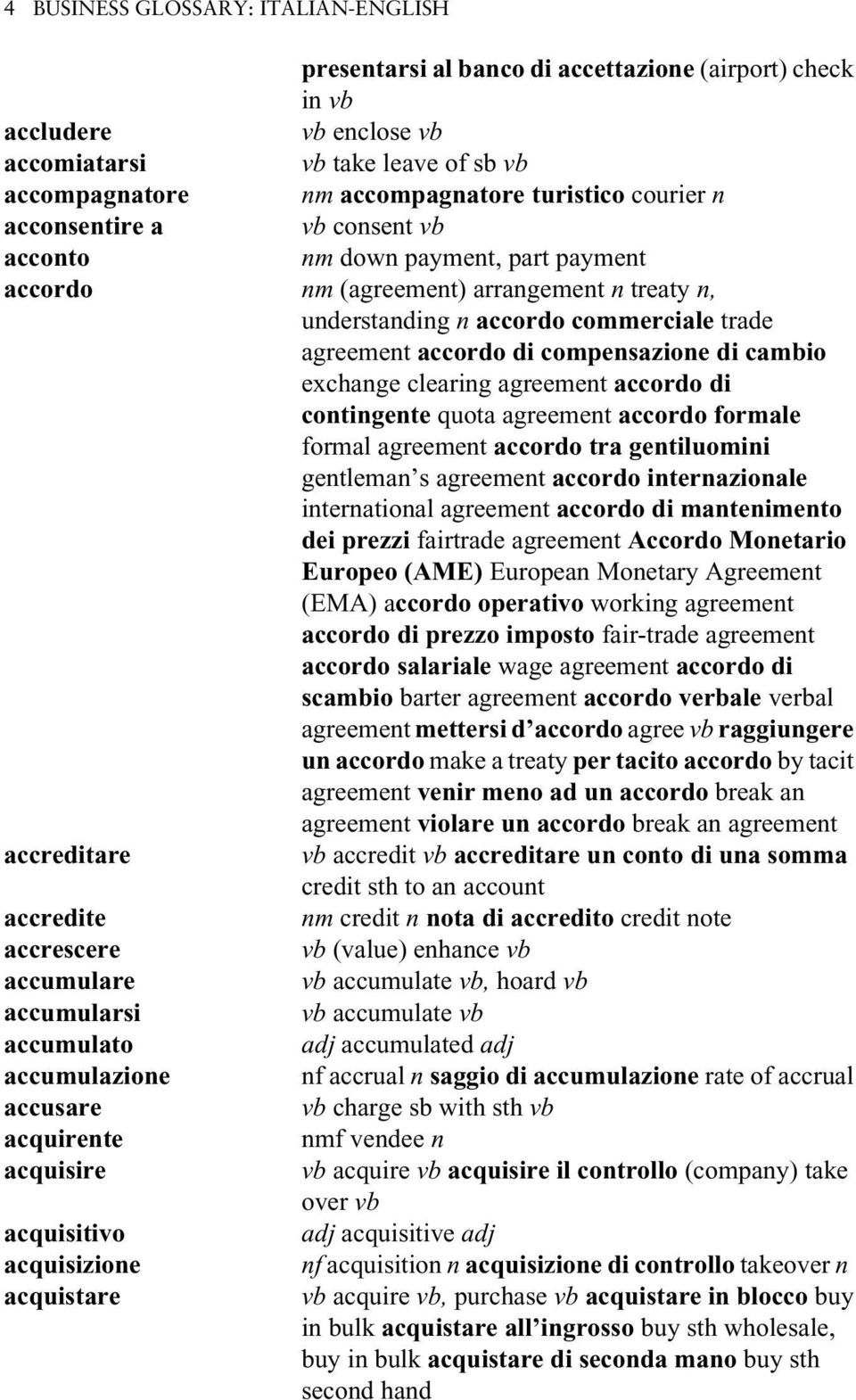 compensazione di cambio exchange clearing agreement accordo di contingente quota agreement accordo formale formal agreement accordo tra gentiluomini gentleman s agreement accordo internazionale