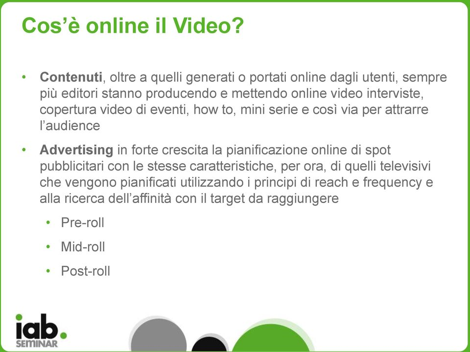 interviste, copertura video di eventi, how to, mini serie e così via per attrarre l audience Advertising in forte crescita la