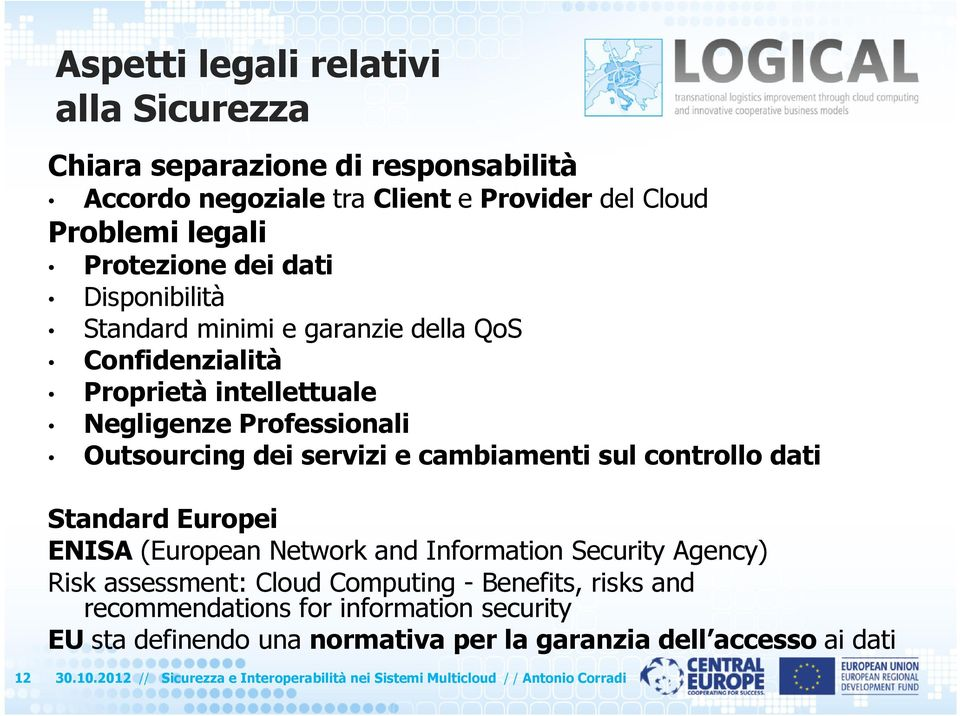 controllo dati Standard Europei ENISA (European Network and Information Security Agency) Risk assessment: Cloud Computing - Benefits, risks and recommendations for