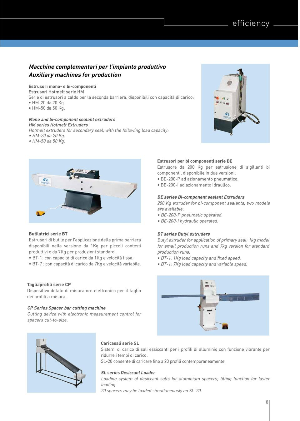 Mono and bi-component sealant extruders HM series Hotmelt Extruders Hotmelt extruders for secondary seal, with the following load capacity: HM-20 da 20 Kg. HM-50 da 50 Kg.