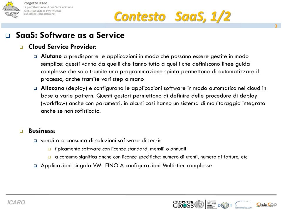 le applicazioni software in modo automatico nel cloud in base a varie pattern.
