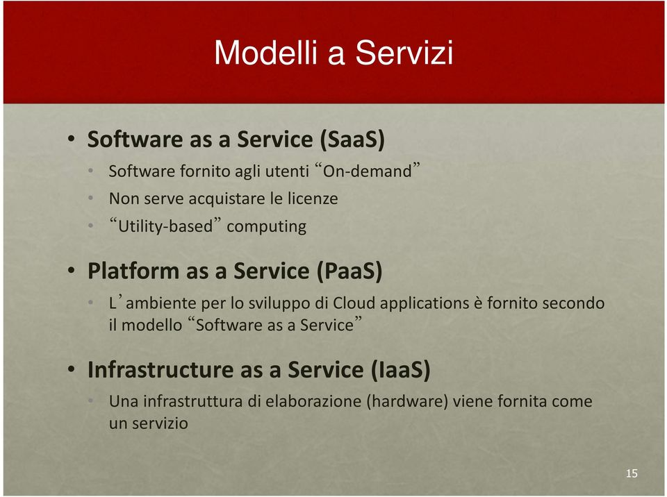 ambienteper lo sviluppodi Cloud applications èfornitosecondo il modello Software as a Service