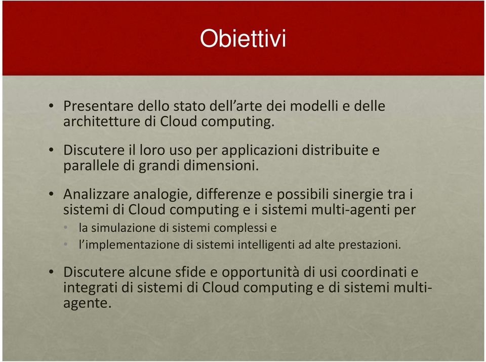 Analizzare analogie, differenze e possibili sinergie tra i sistemi di Cloud computing e i sistemi multi-agenti per la simulazione