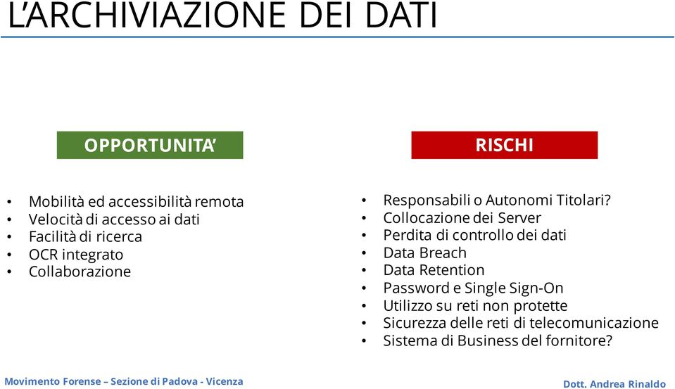 Collocazione dei Server Perdita di controllo dei dati Data Breach Data Retention Password e Single