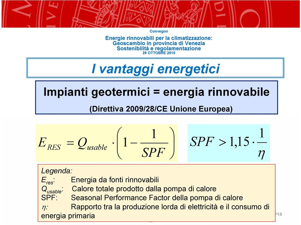 pompa di calore SPF: Seasonal Performance Factor della pompa di calore η: Rapporto tra la produzione lorda di