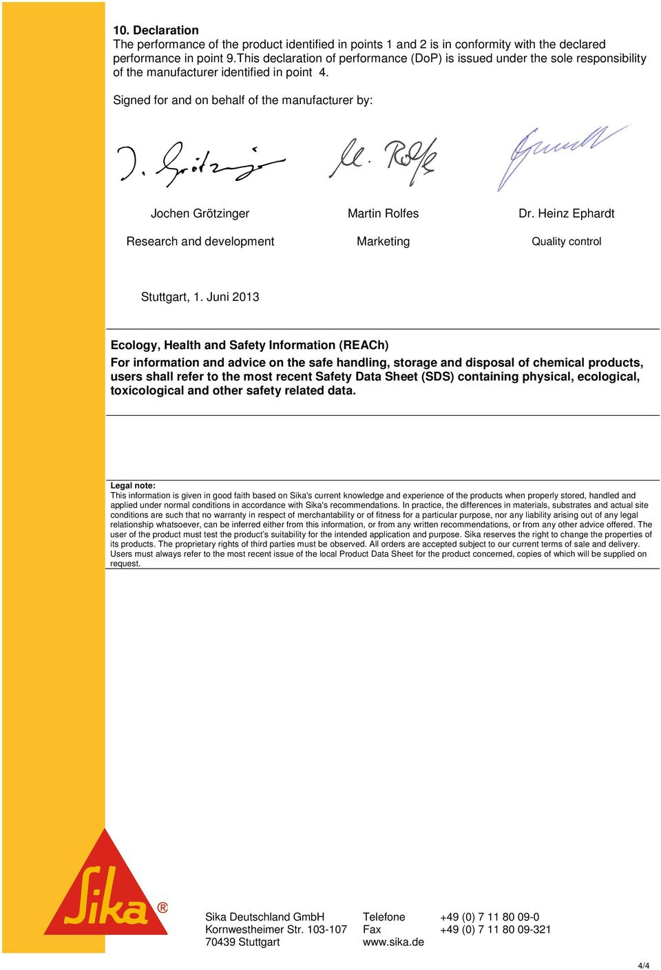 Signed for and on behalf of the manufacturer by: Jochen Grötzinger Martin Rolfes Dr. Heinz Ephardt Research and development Marketing Quality control Stuttgart, 1.
