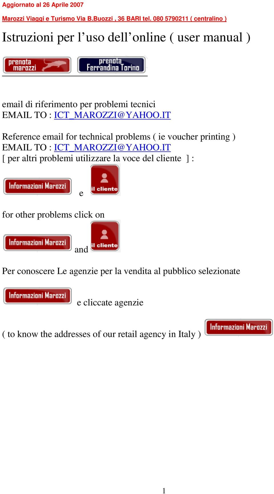 ICT_MAROZZI@YAHOO.IT Reference email for technical problems ( ie voucher printing ) EMAIL TO : ICT_MAROZZI@YAHOO.
