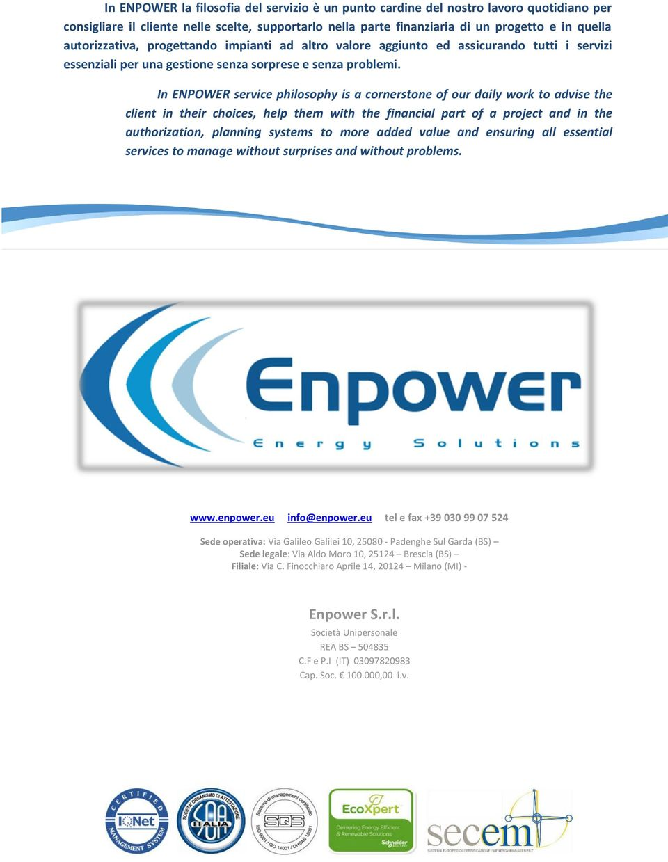 In ENPOWER service philosophy is a cornerstone of our daily work to advise the client in their choices, help them with the financial part of a project and in the authorization, planning systems to