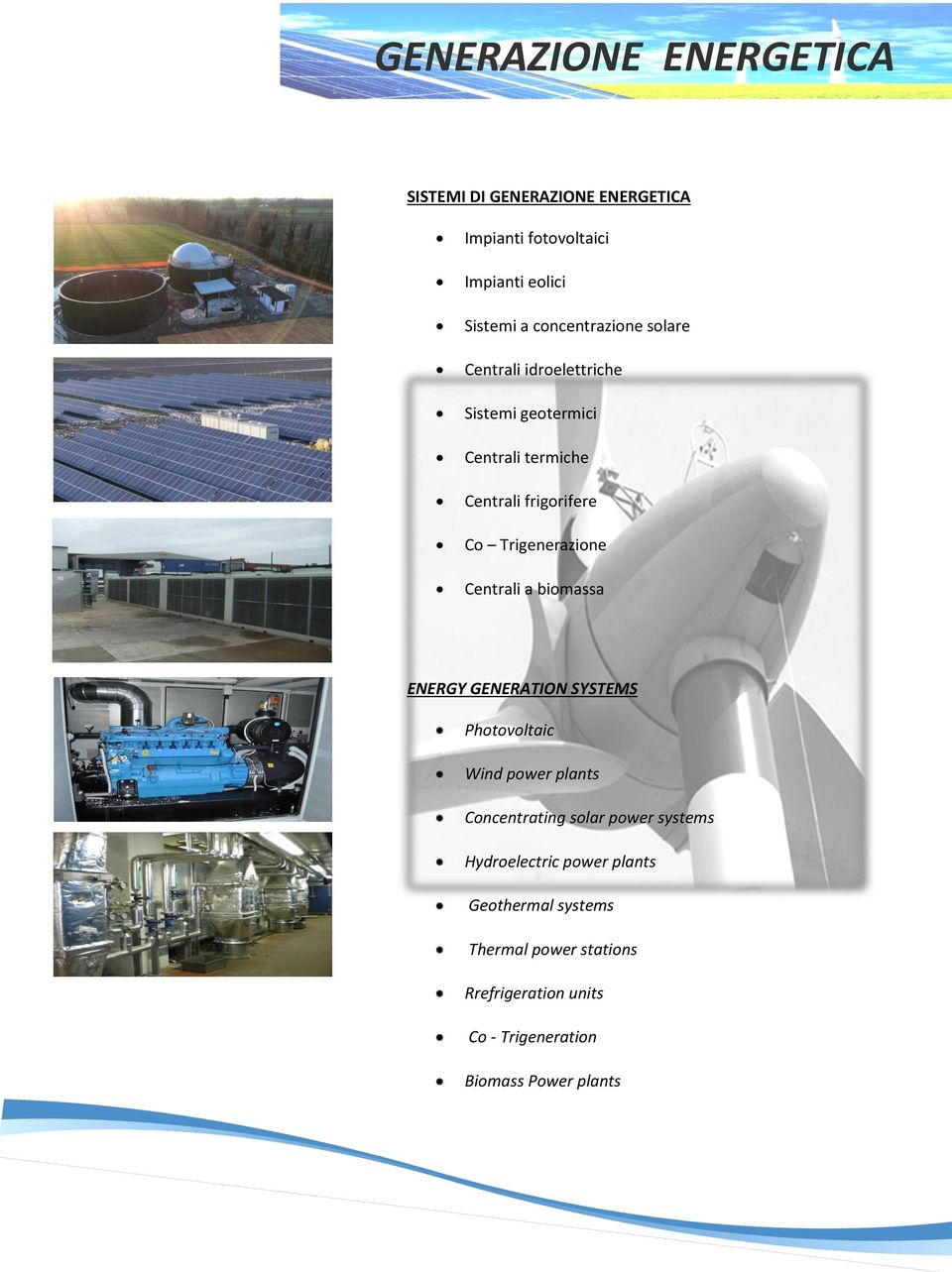 Trigenerazione Centrali a biomassa ENERGY GENERATION SYSTEMS Photovoltaic Wind power plants Concentrating solar
