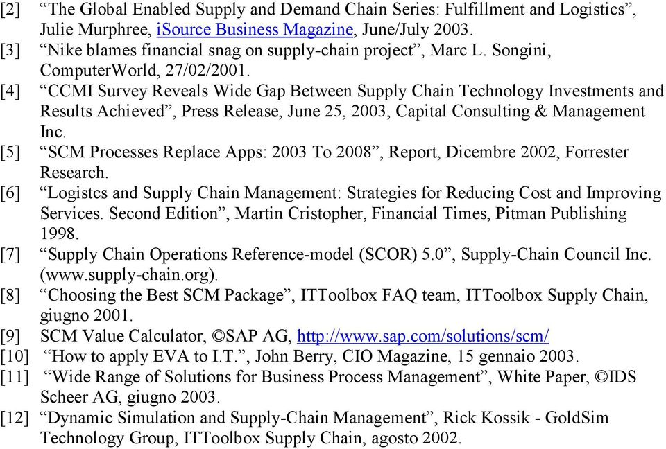 [4] CCMI Survey Reveals Wide Gap Between Supply Chain Technology Investments and Results Achieved, Press Release, June 25, 2003, Capital Consulting & Management Inc.