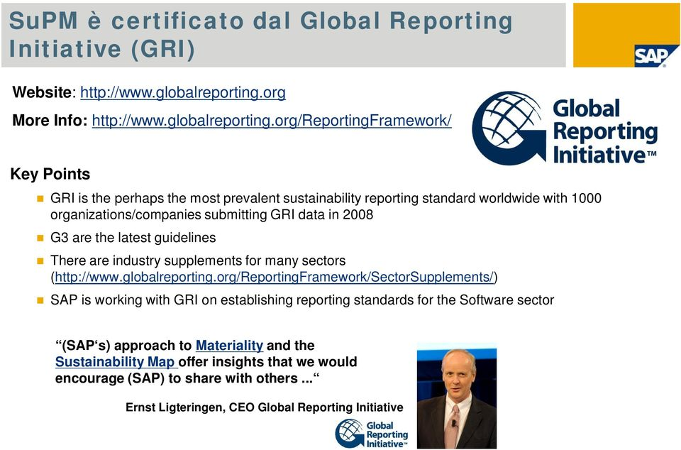 org/reportingframework/ Key Points GRI is the perhaps the most prevalent sustainability reporting standard worldwide with 1000 organizations/companies submitting GRI data in 2008