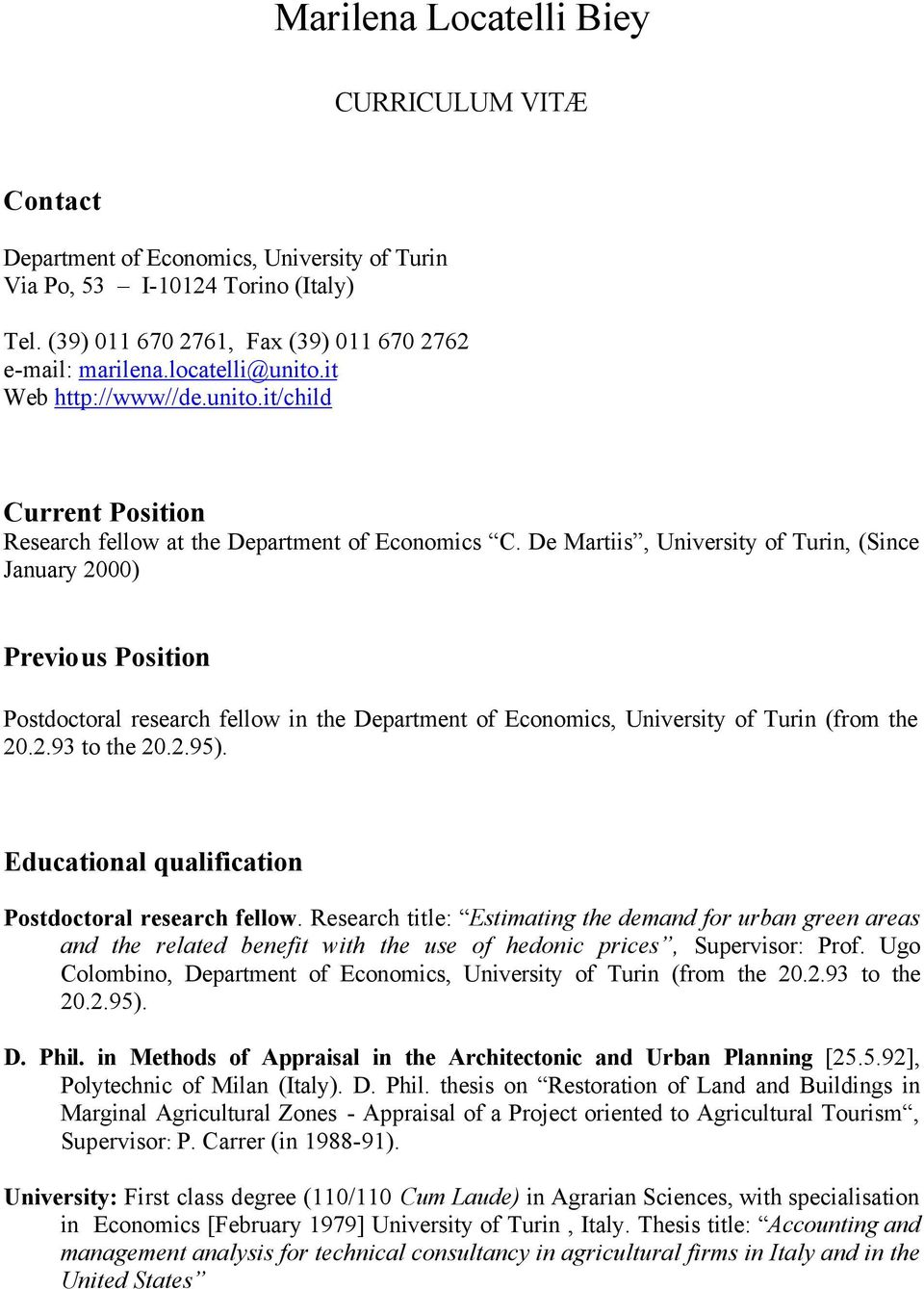 De Martiis, University of Turin, (Since January 2000) Previous Position Postdoctoral research fellow in the Department of Economics, University of Turin (from the 20.2.93 to the 20.2.95).