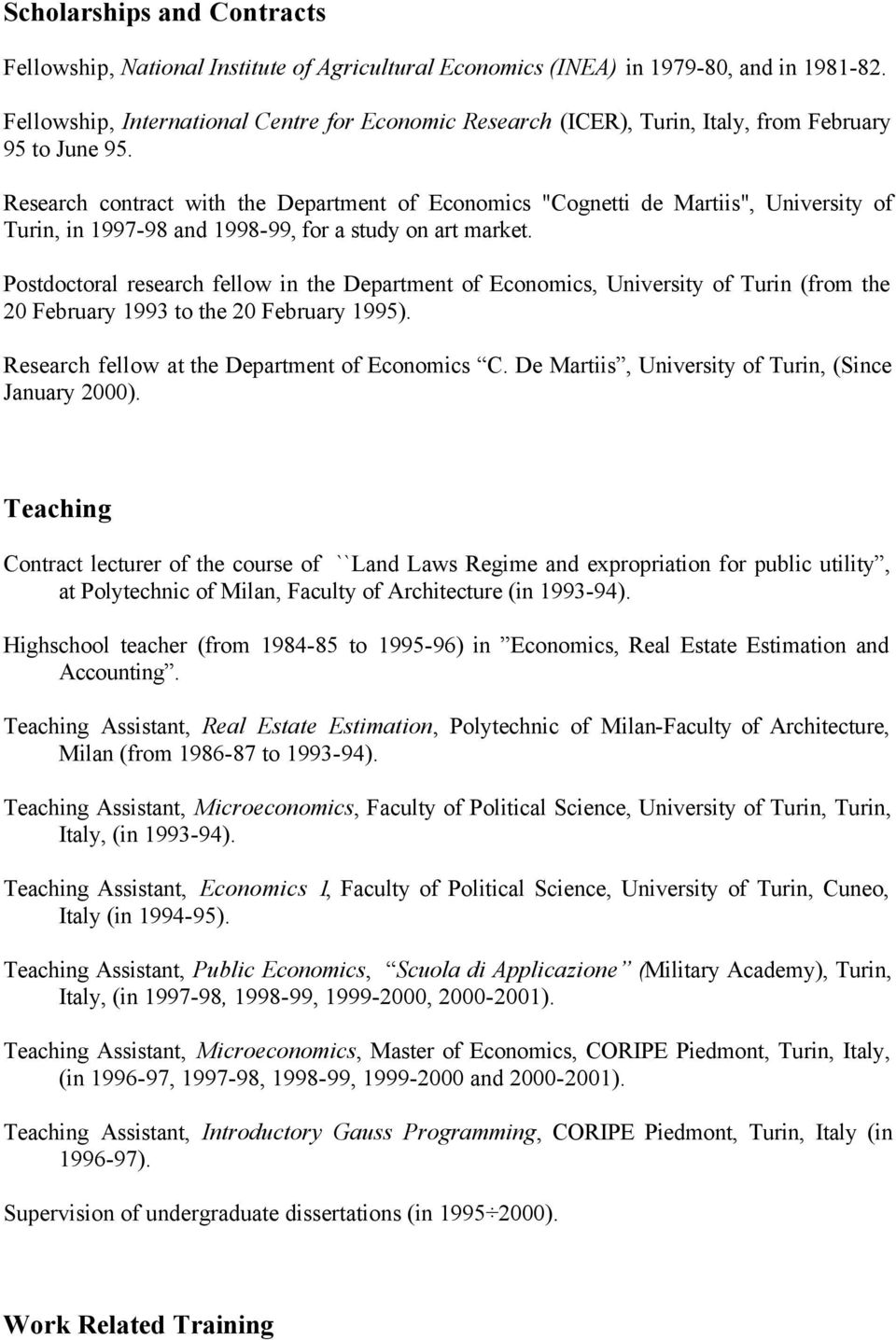 "Research contract with the Department of Economics ""Cognetti de Martiis"", University of Turin, in 1997-98 and 1998-99, for a study on art market."