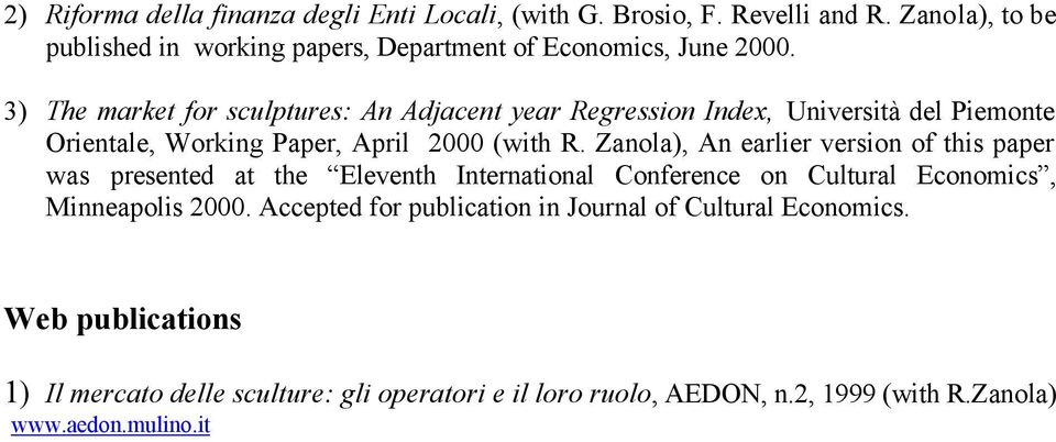 3) The market for sculptures: An Adjacent year Regression Index, Università del Piemonte Orientale, Working Paper, April 2000 (with R.
