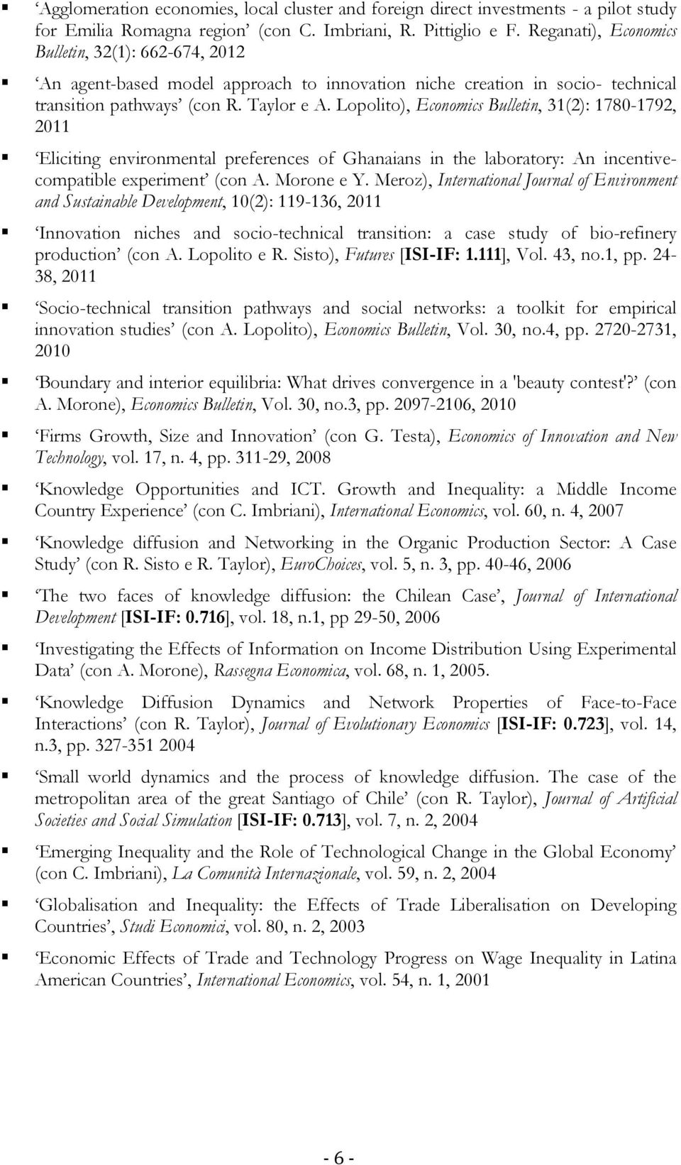 Lopolito), Economics Bulletin, 31(2): 1780-1792, 2011 Eliciting environmental preferences of Ghanaians in the laboratory: An incentivecompatible experiment (con A. Morone e Y.