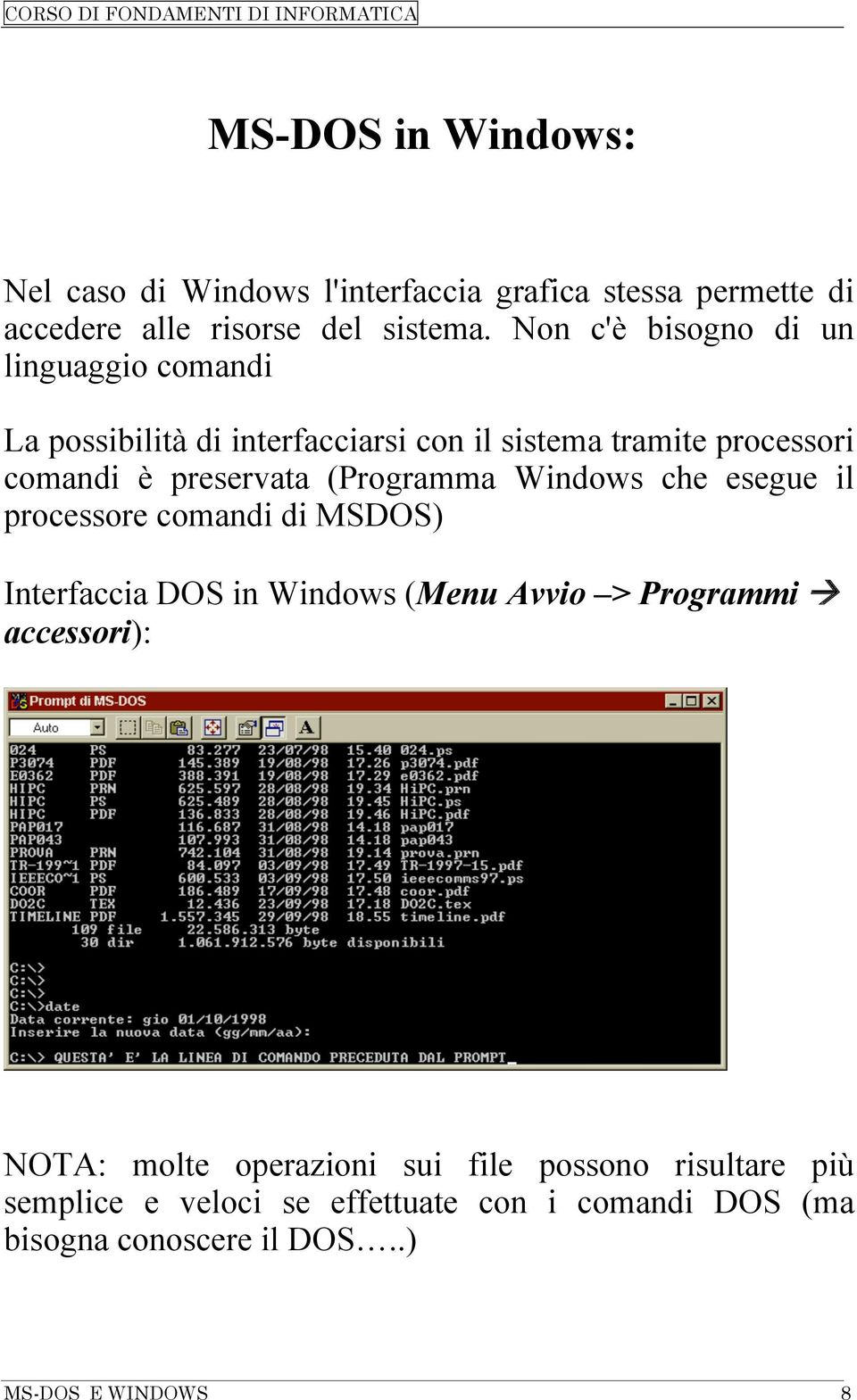 (Programma Windows che esegue il processore comandi di MSDOS) Interfaccia DOS in Windows (Menu Avvio > Programmi à accessori):