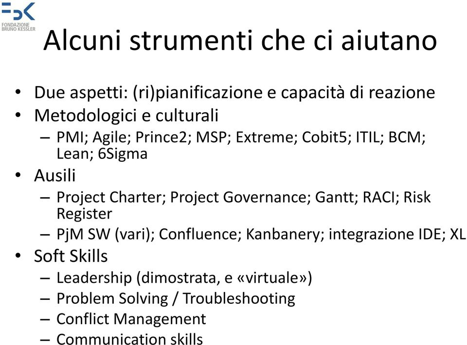 Governance; Gantt; RACI; Risk Register PjM SW (vari); Confluence; Kanbanery; integrazione IDE; XL Soft