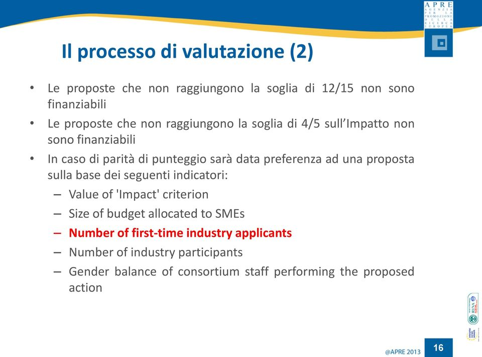 proposta sulla base dei seguenti indicatori: Value of 'Impact' criterion Size of budget allocated to SMEs Number of