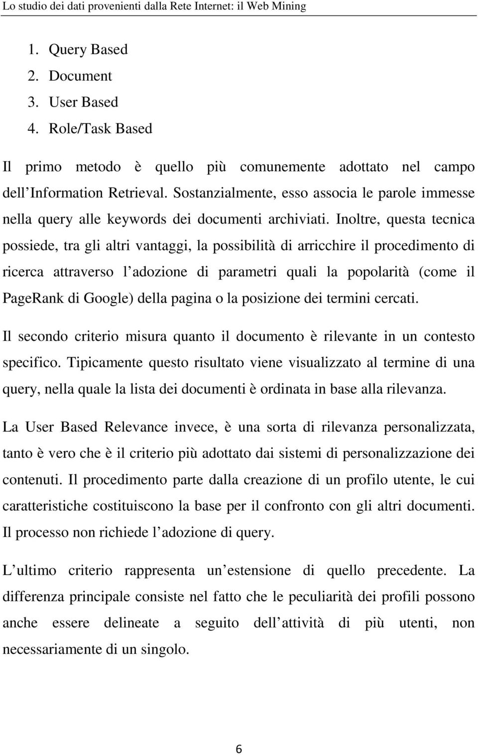 Sostanzialmente, esso associa le parole immesse nella query alle keywords dei documenti archiviati.