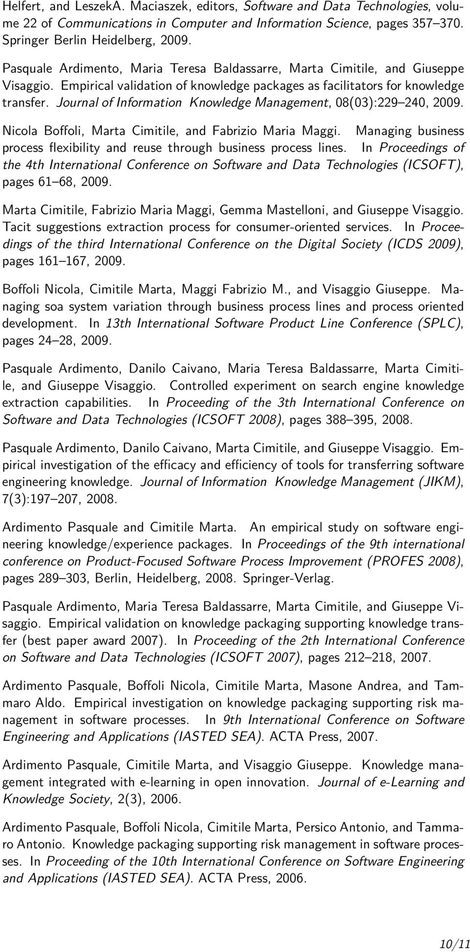 Journal of Information Knowledge Management, 08(03):229 240, 2009. Nicola Boffoli, Marta Cimitile, and Fabrizio Maria Maggi.