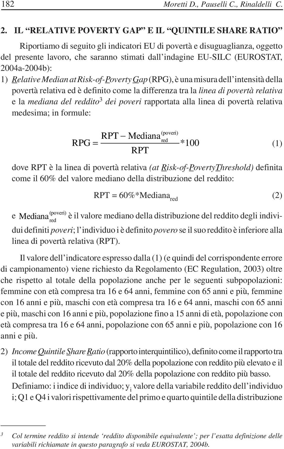 (EUROSTAT, 2004a-2004b): 1) Relative Median at Risk-of-Poverty Gap (RPG), è una misura dell intensità della povertà relativa ed è definito come la differenza tra la linea di povertà relativa e la
